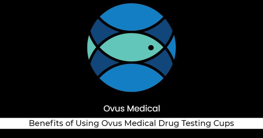 ovus medical Benefits of Using Ovus Medical Drug Testing Cups