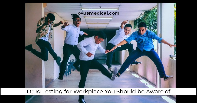ovus medical Drug Testing Practices for Workplace and Laws You Should be Aware of
