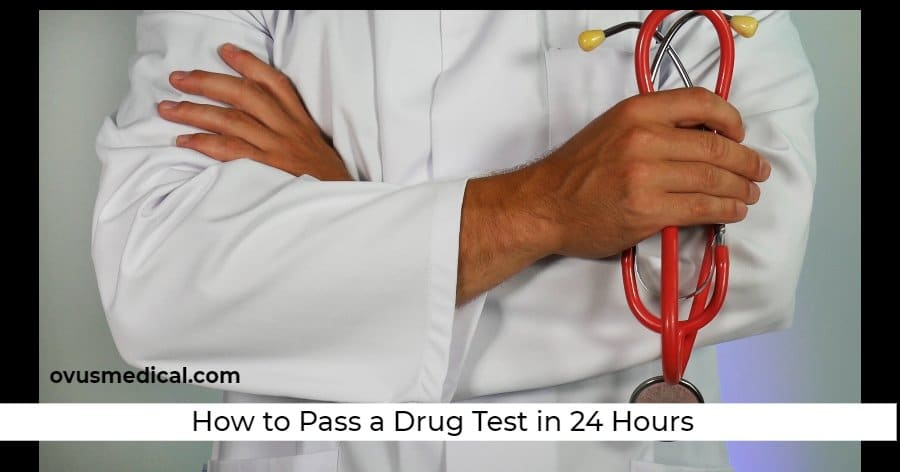 ovus medical How to Pass a Drug Test in 24 Hours