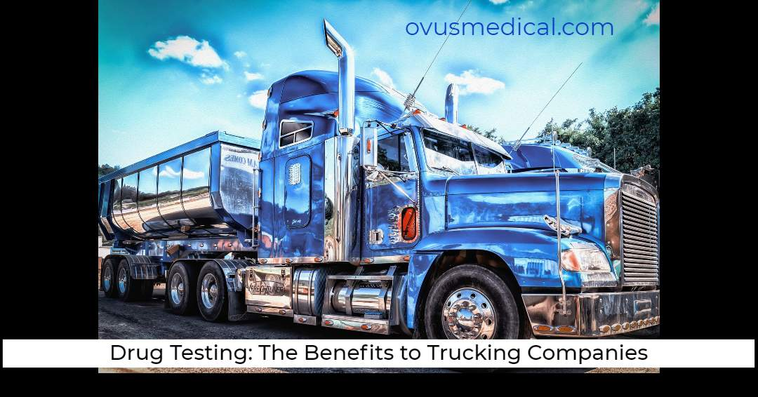 Drug Testing: The Benefits to Trucking Companies