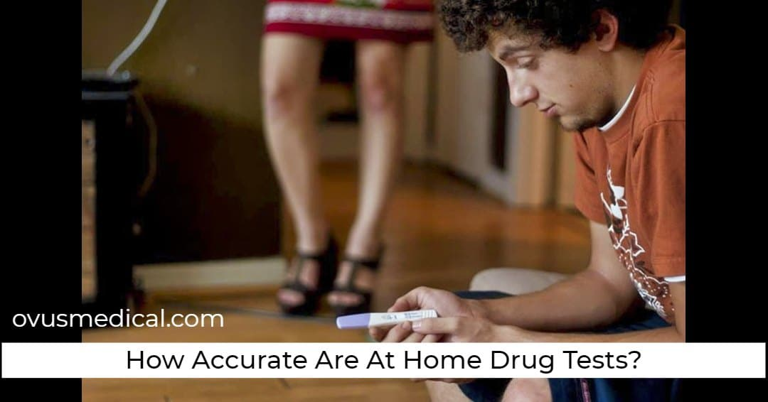 ovus medical How Accurate Are At Home Drug Tests?