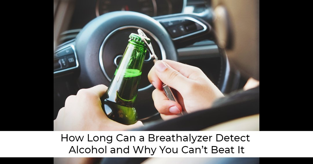 How Long Can a Breathalyzer Detect Alcohol and Why You Can't Beat It