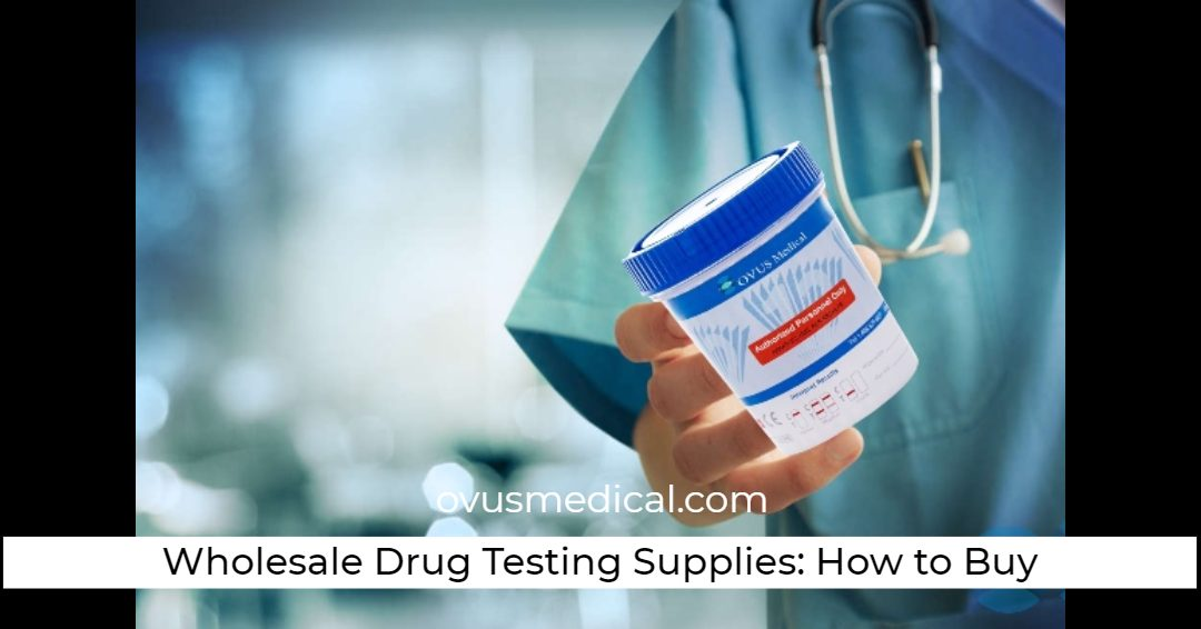 ovus medical Wholesale Drug Testing Supplies: How to Buy