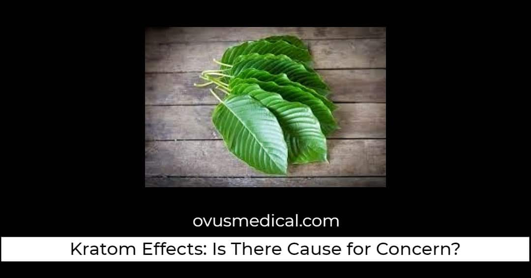 ovus medical Kratom Effects: Is There Cause for Concern?