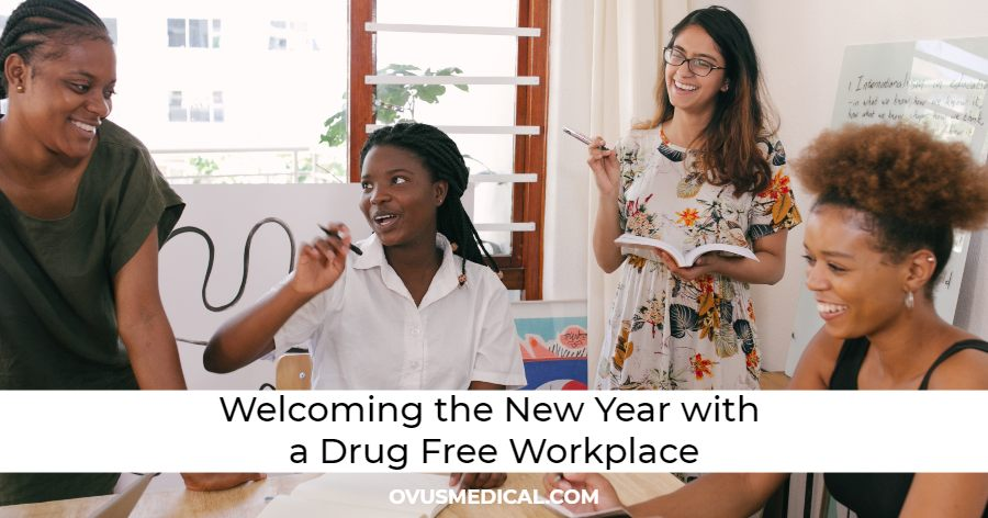 ovus medical Welcoming the New Year with a Drug Free Workplace