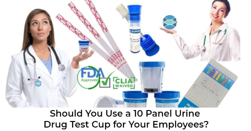 ovus medical Should You Use a 10 Panel Urine Drug Test Cup for Your Employees?
