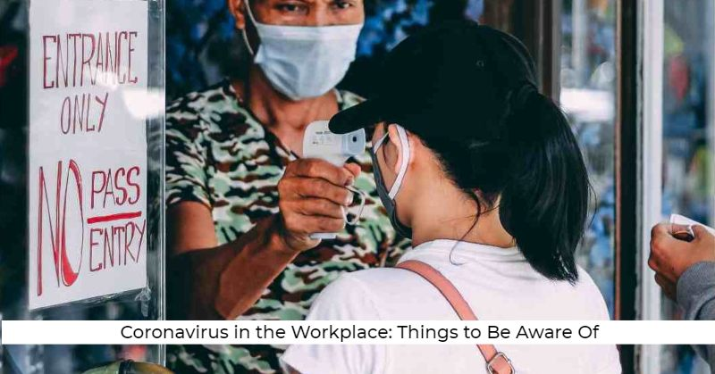 Coronavirus in the Workplace: Things to Be Aware Of