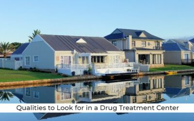 Qualities to Look for in a Drug Treatment Center