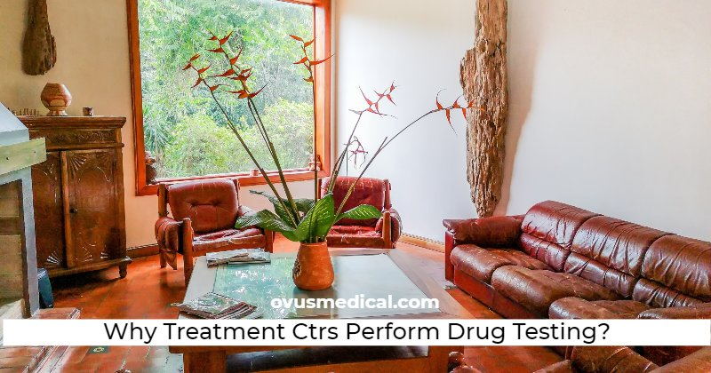 ovus medical Why Treatment Ctrs Perform Drug Testing?