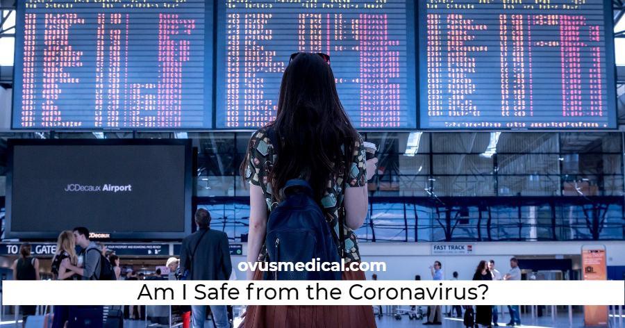 ovus medical Am I Safe from the Coronavirus?